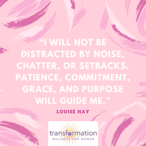 Louise Hay I will not be distracted